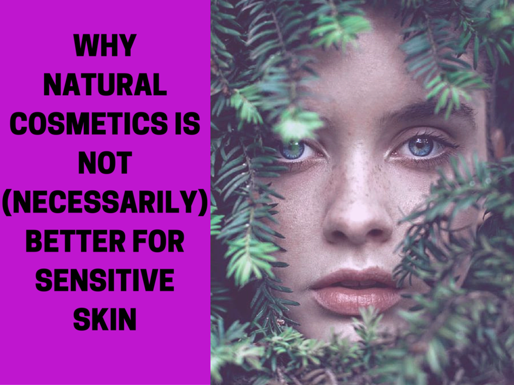 WHY NATURAL COSMETICS IS NOT (NECESARILLY) BETTER FOR SENSITIVE SKIN.png