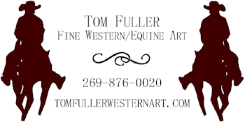 Tom Fuller's Western Art covers a realistic, contemporary range familiar to any American Cowboy.  His world is horses, saddles, boots and cowboys.  Enjoy browsing in the gallery.   www.tomfullerwesternart.com