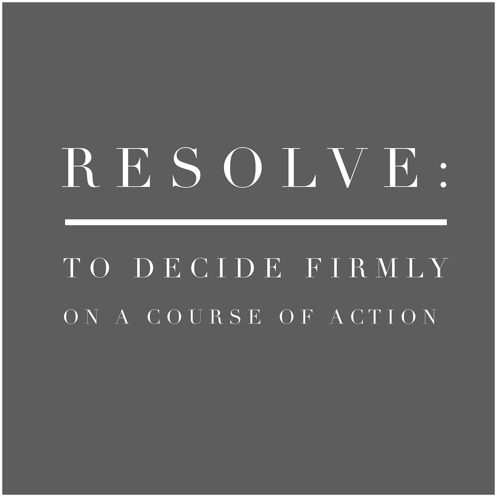 Resolve: to decide firmly on a course of action