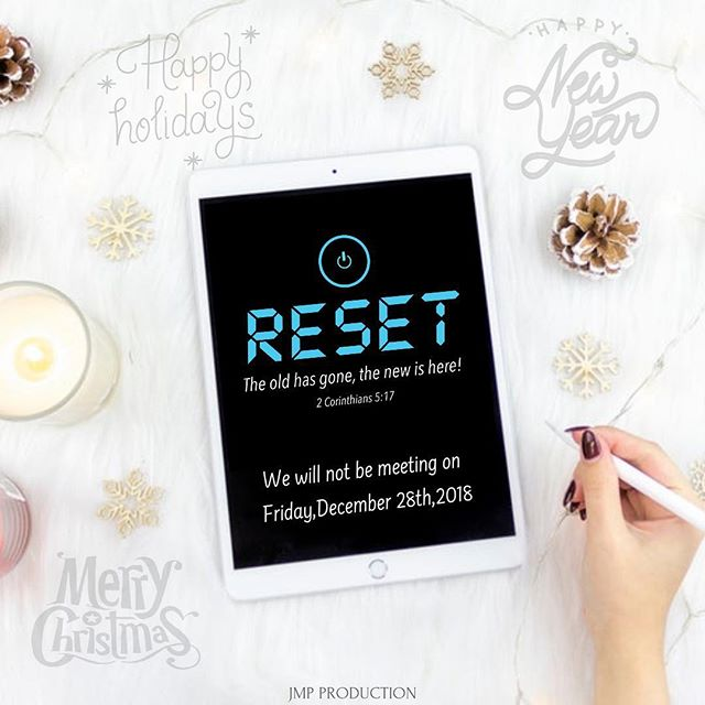 |ATTENTION| We will not be meeting : Friday, December 28th,2018 but will resume on Friday, January 4th, 2019 ! Happy Holiday from the leaders of Reset to you and your families !