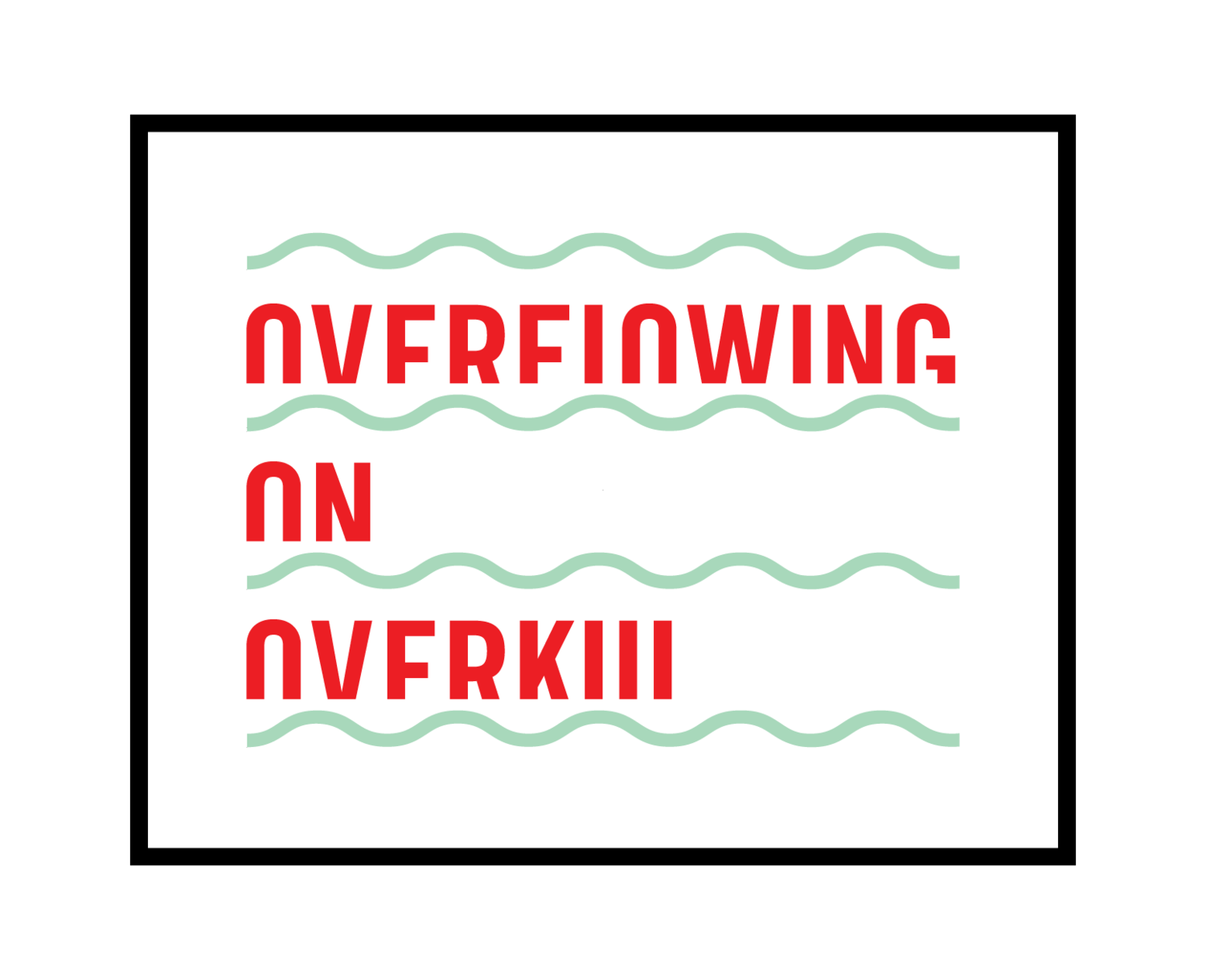 overflowing on overkill ™