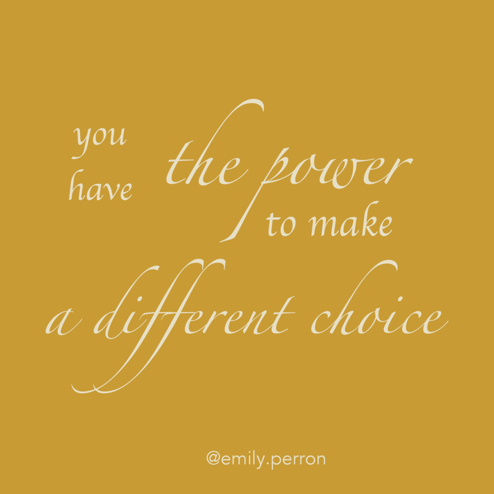 you have the power to make a different choice