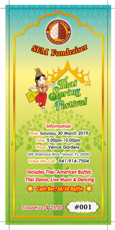 Tickets - Tickets are available at the following places:The Open Studio, 380 Old Englewood Road, Englewood, FL 34223. Phone 941-681-8188Thailand Restaurant, 2238 Gulf Gate Drive, Sarasota, Florida 34231. Phone: 941-927-8424Isan Thai Restaurant, 5758 S Tamiami Trail Sarasota Florida 34231. Phone: 941-923-1232Thai Bistro Restaurant, 537 B East Venice AvenueVenice, Florida 34285 Phone: 941-484-0056Parichat House, 116 Nokomis Ave SVenice, Florida 34285 Phone: 941-486-8130ซื้อตั๋วได้ตามสถานที่ต่างๆที่กล่าวนามมาข้างบนนี้ได้เลยนะคะ
