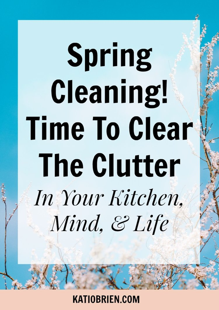 Spring Cleaning! Time to Clear the Clutter in your Kitchen, Mind ...