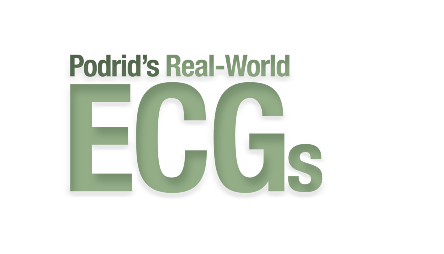 Podrid's Real-World ECGs - The Art and Practice of Clinical ECG Interpretation