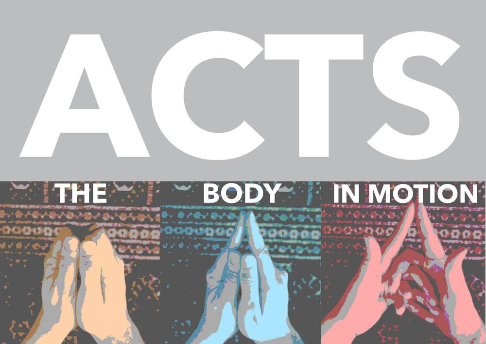 ACTS: THE BODY IN MOTION SEP 28 - NOV  9