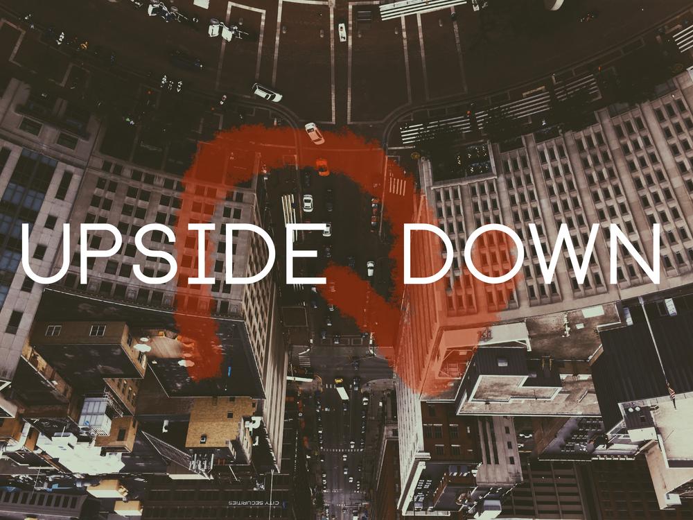 UPSIDE DOWN   JUN 5 - JULY 31