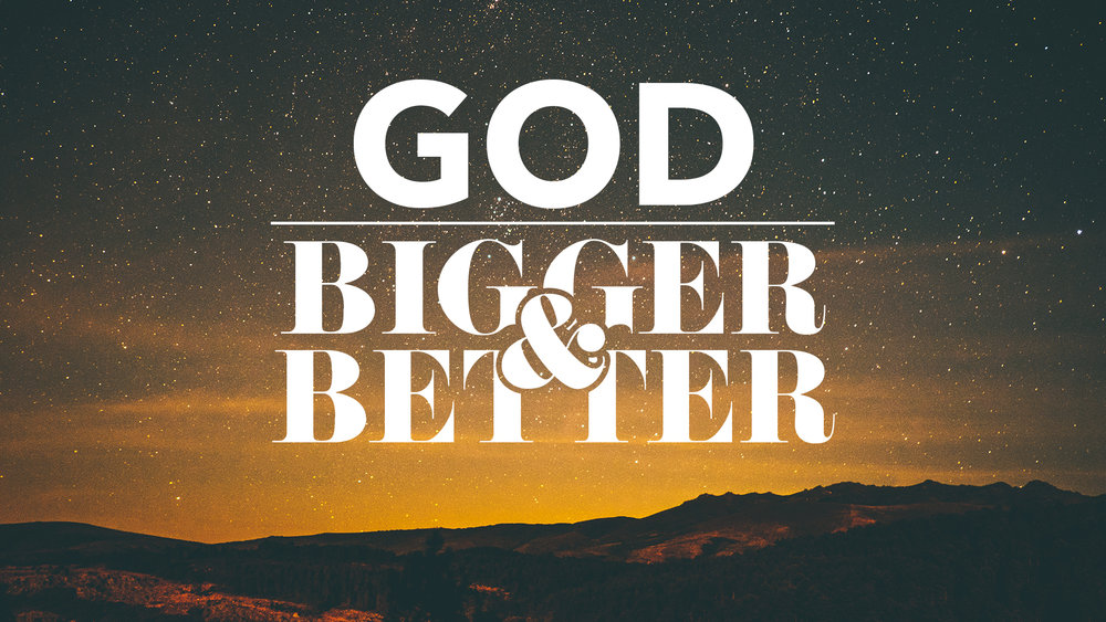 God Bigger and Better
