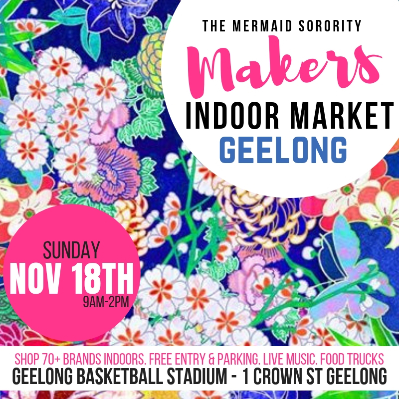 THE GEELONG MAKERS MARKET BY MERMAID SORORITY