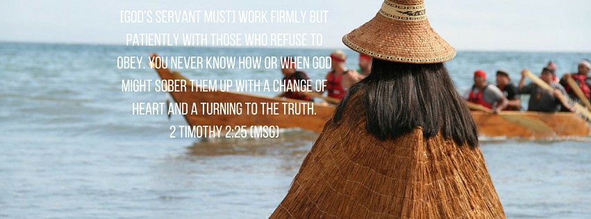 [God's servant must] work firmly but patiently with those who refuse to obey. You never know how or when God might sober them up with a change of heart and a turning to the truth. 2 Timothy 2-25 (MSG).jpg