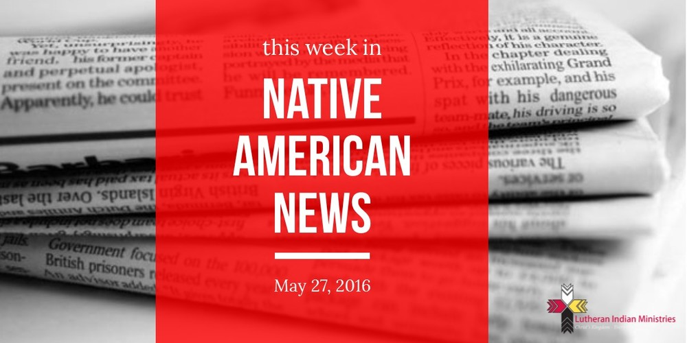 This Week in Native American News - May 27, 2016