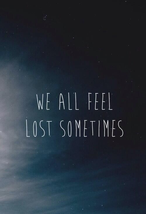we all feel lost sometimes