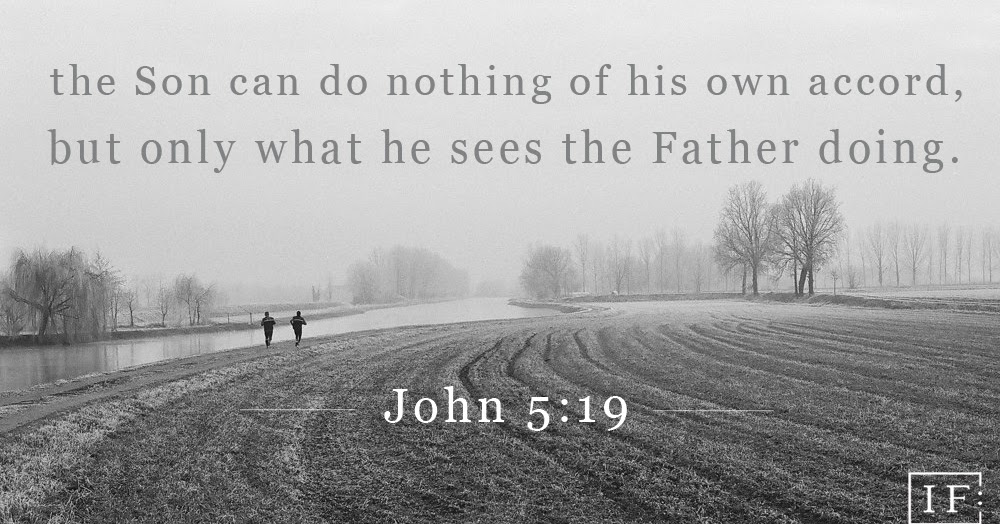john 5:19 the Son does what the Father is doing