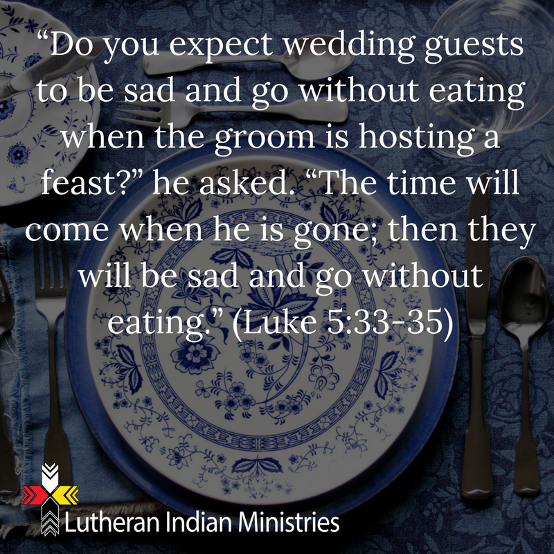 can you not eat during the feast luke 5:35 fnv lutheran indian ministries