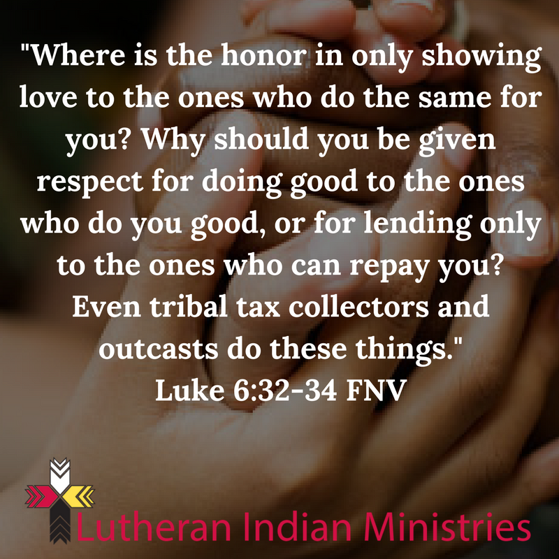 no honor in loving those who love you luke 6:32 33 34 fnv lutheran indian ministries