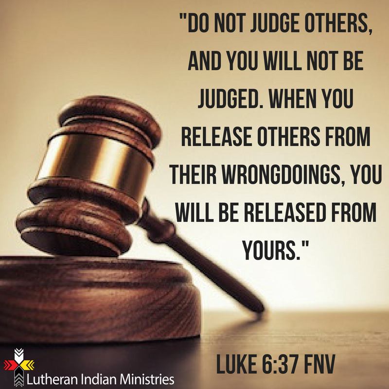 _Do not judge others, and you will not be judged. When you release others from their wrongdoings, you will be released from yours._Luke 6_37 FNV.png lutheran indian ministries