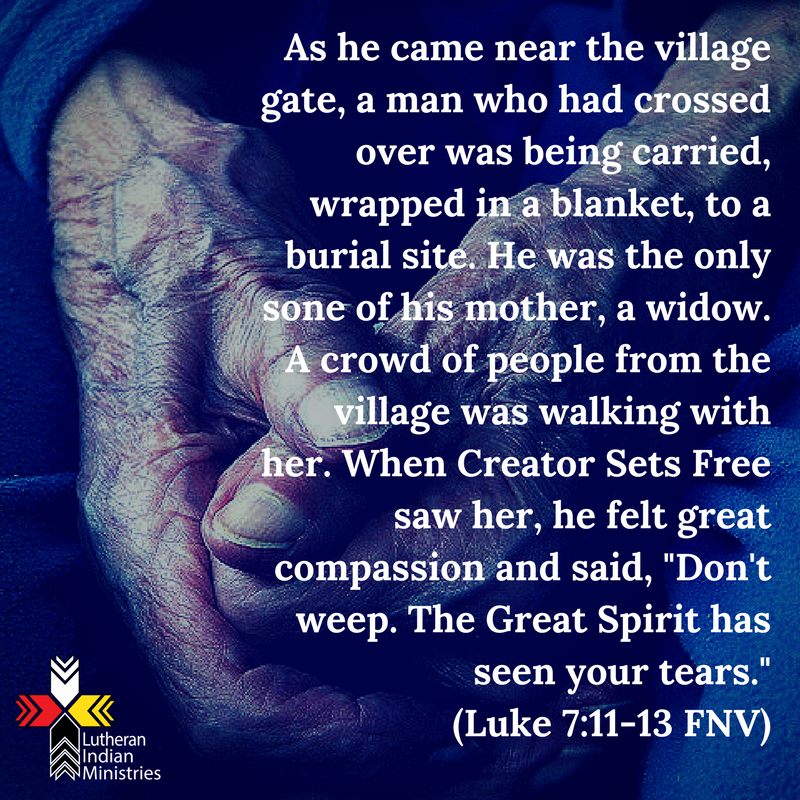 As he came near the village gate, a man who had crossed over was being carried, wrapped in a blanket, to a burial site. He was the only sone of his mother, a widow. A crowd of people from the village was .png luke 7:11-13 fnv lutheran indian ministries