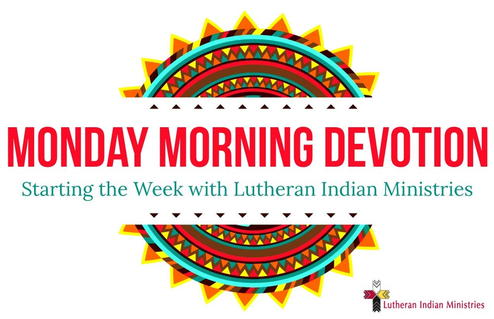 lutheran indian ministries monday morning devotion love everybody always you are loved and worthy native ministry