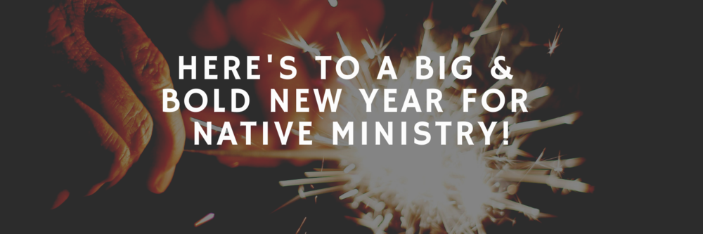 Here's to a big & bold new year for native ministry!.png