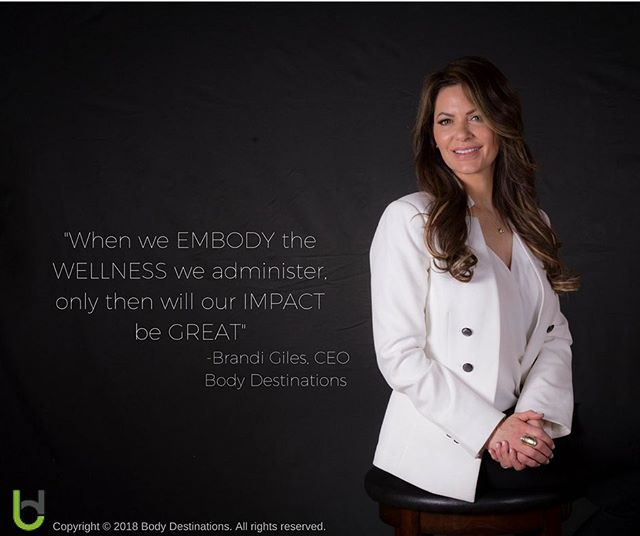 """When we EMBODY the WELLNESS we administer only then will our IMPACT be GREAT."" -Brandi Giles, CEO, Body Destinatons"