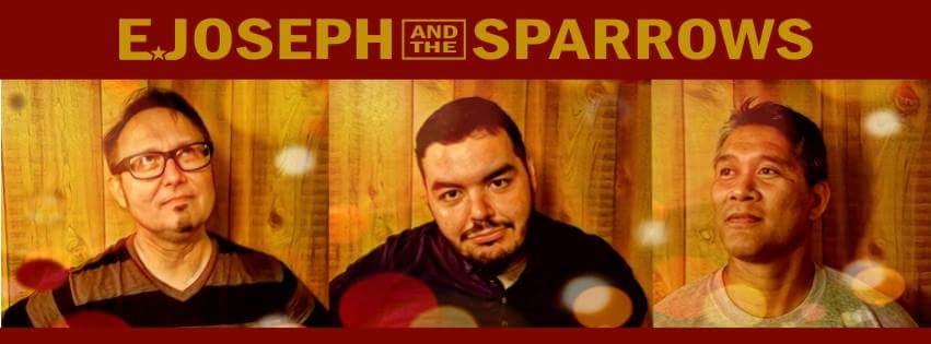 E. Joseph and the Sparrows:  E. Joseph- Vocals, Guitar, Keyboards  Alan Lee-Bass, Backing Vocals  Ed Galang- Drums