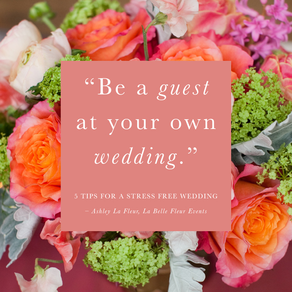 5 Tips for a Stress Free Wedding - by La Belle Fleur Events
