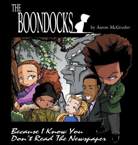 "The Boondocks: ""Because I Know you Don't Read the Newspaper""... I have this collection, spring for the paperback."