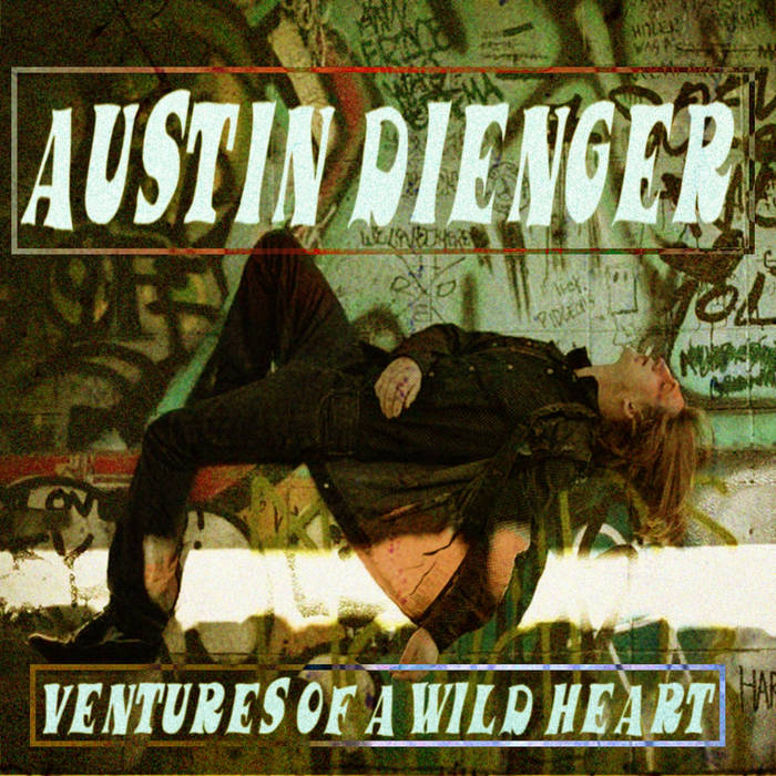 Ventures of a Wild Heart — Austin Dienger