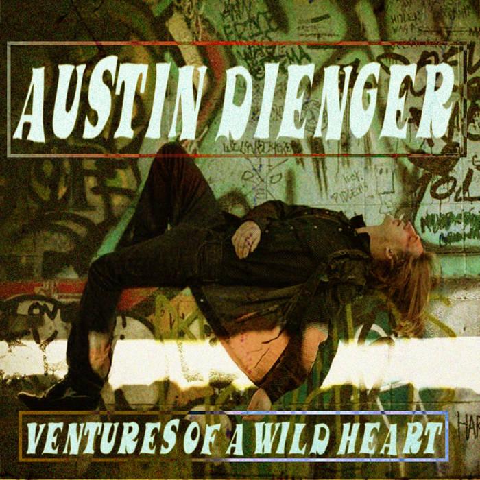 Ventures of a Wild Heart — Austin Dienger