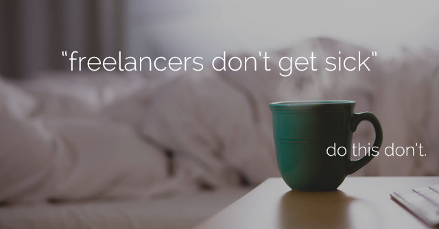 Freelancers fall ill too, and that's okay.