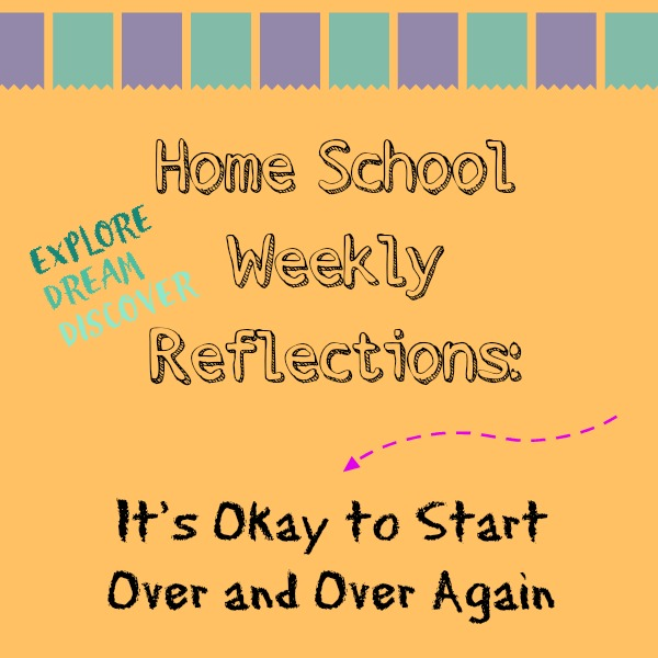 It's okay to start over in your homeschool