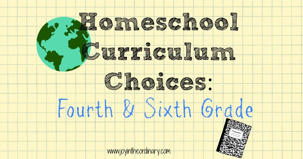Homeschool curriculum choices for fourth and sixth grade