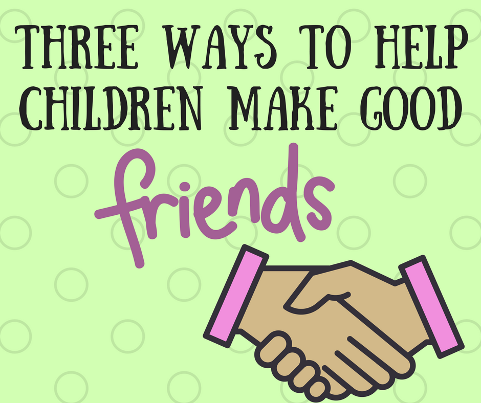 Three Keys to helping children navigate friendships