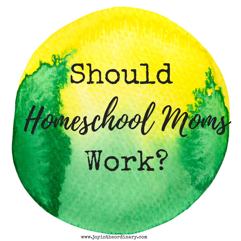 Should homeschool moms work?