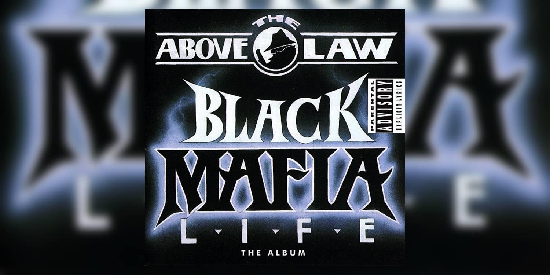 Revisiting Above The Law S Black Mafia Life 1993 Retrospective Tribute