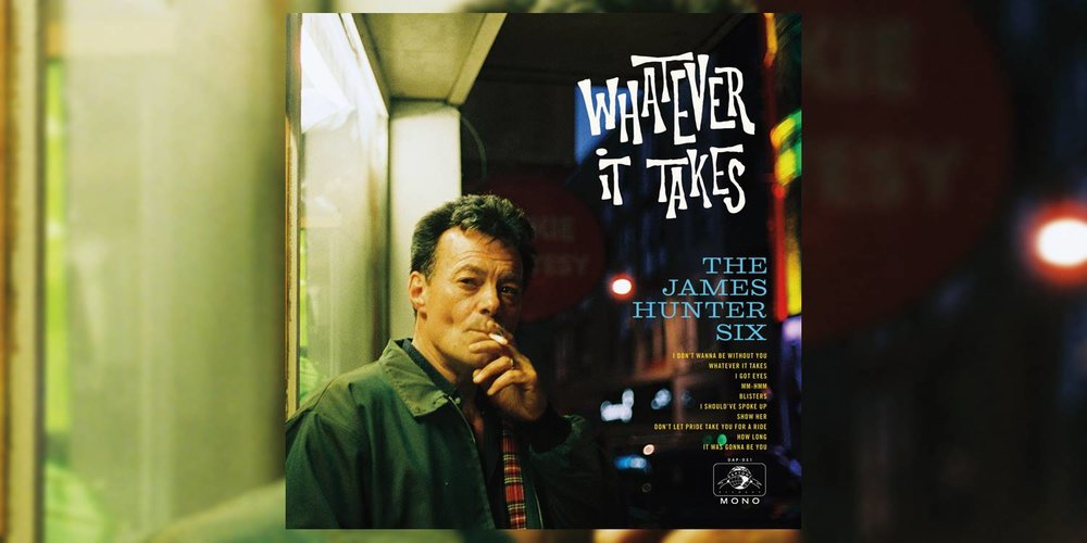 Albumism_TheJamesHunterSix_WhateverItTakes_Artwork.jpg