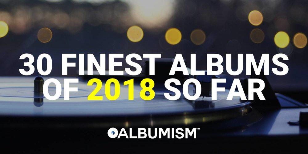 Albumism_30FinestAlbumsOf2018SoFar_MainImage.jpg