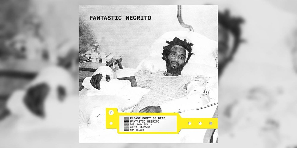 FantasticNegrito_PleaseDontBeDead_MainImage.jpg