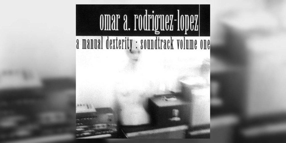 Albumism_Rodriguez-Lopez_Omar_AManualDexteritySoundtrackVolumeOne_MainImage.jpg
