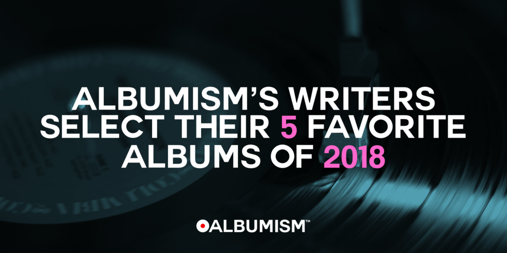 Albumism_Staff_Top5Albums_2018_MainImage.png