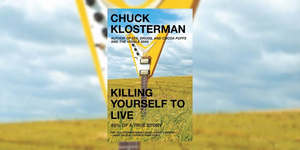 KlostermanChuck_KillingYourselfToLive85PercentOfATrueStory_MainImage.jpg