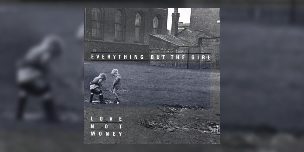 EverythingButTheGirl_LoveNotMoney_MainImage.jpg