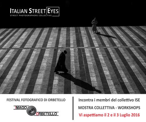 2 /3 Luglio 2016 - ORBETELLO - Mostra e Workshop di fotografia Street presso il Festival Fotografico di Orbetello in collaborazione con ISE - Italian Street Eyes- CONCLUSO