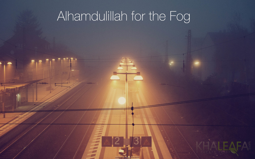 Alhamdulillah for the Fog