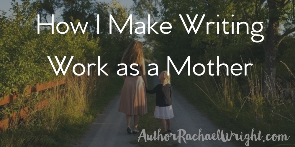 how i make writing work as a mother