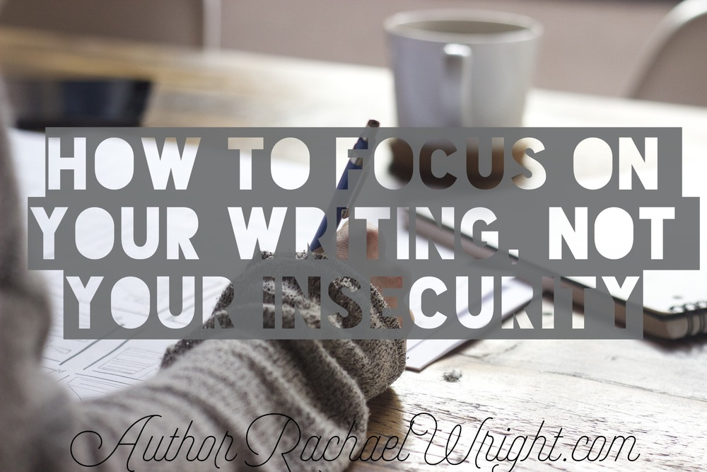 How to focus on your writing not insecurities