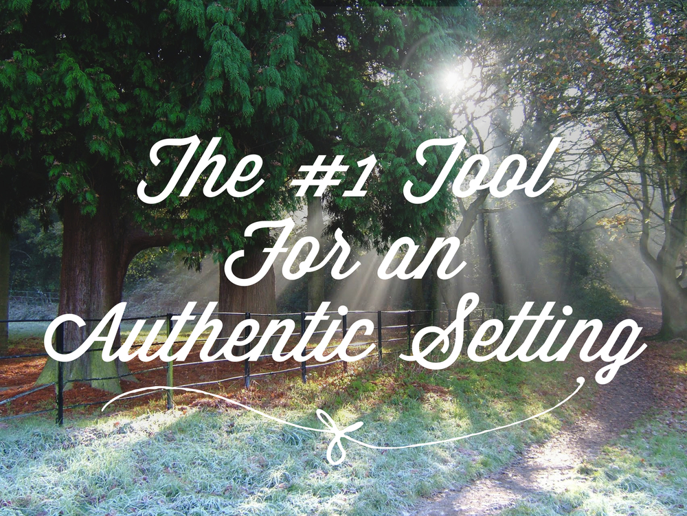 The #1 Tool for an Authentic Setting