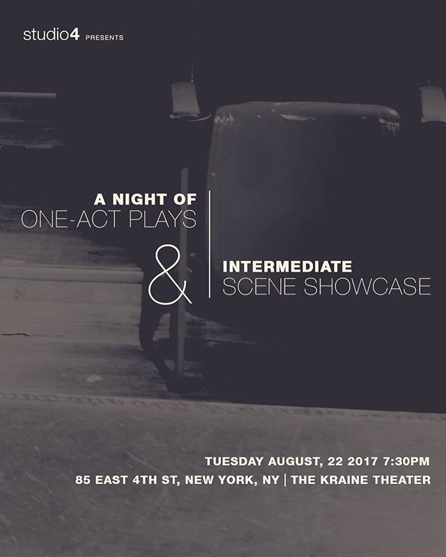 Tuesday August 22nd,  A Night of One-Act Plays, Featuring our Advanced students & Intermediate Scene Showcase Featuring our Intermediate students  Tuesday, August 22nd, at 7:30PM Doors will open at 7:15PM The Kraine Theater 85 East 4th St, New York, NY  If you'd like to attend this event, you can RSVP by visiting this link:  http://www.studio4ny.com/aug22rsvp
