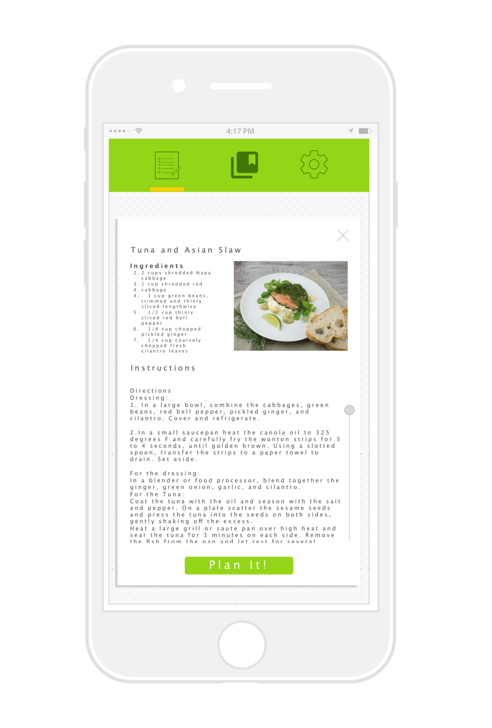"2 The recipe card expands and flips over, revealing a recipe for that week's meal. If they press ""Plan It!"" the ingredients are exported as line items to the user's preferred list, note, or reminder app.  The ""Plan it!"" button is replaced with two new buttons…"