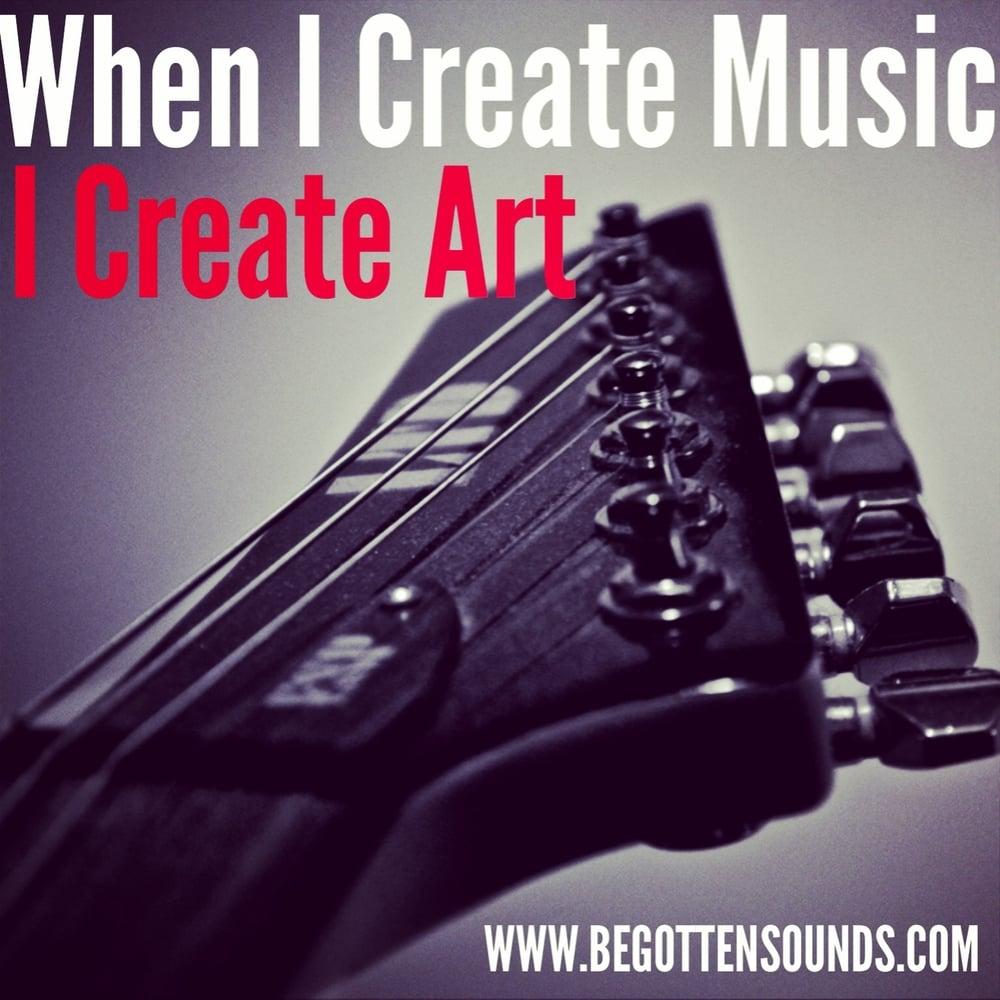 When I create music I create Art